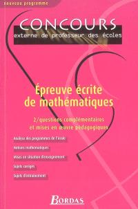 Epreuve écrite de mathématiques. Volume 2, Questions complémentaires et mises en oeuvre pédagogiques