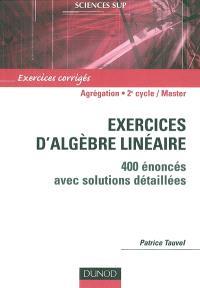 Exercices d'algèbre linéaire : 400 énoncés avec solutions détaillées : agrégation, licence 3e année, master