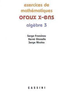Exercices de mathématiques des oraux de l'Ecole polytechnique et des écoles normales supérieures, Algèbre 3