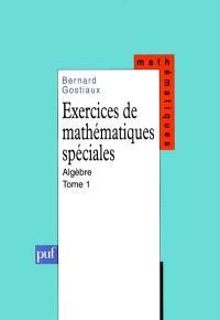 Exercices de mathématiques spéciales. Volume 1, Algèbre