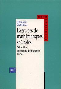 Exercices de mathématiques spéciales. Volume 3, Géométrie, géométrie différentielle