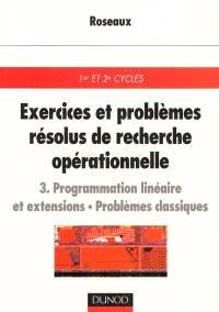 Exercices et problèmes résolus de recherche opérationnelle. Volume 3, Programmation linéaire et extensions, problèmes classiques