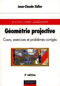 Géométrie projective : cours, exercices et problèmes corrigés : 2e cycle, CAPES, agrégation