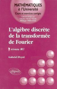 L'algèbre discrète de la transformée Fourier : niveau M1