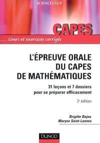 L'épreuve orale du Capes de mathématiques : 31 leçons et 7 dossiers pour se préparer efficacement : cours et exercices corrigés