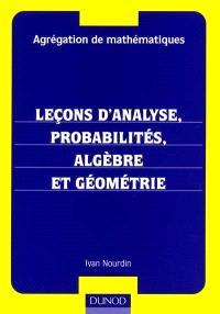 Leçons d'analyse, probabilités, algèbre et géométrie : agrégation de mathématiques