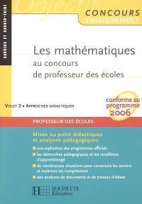 Les mathématiques au concours de professeur des écoles : conforme au programme 2006. Volume 2, Approches didactiques : mises au point didactiques et analyses pédagogiques