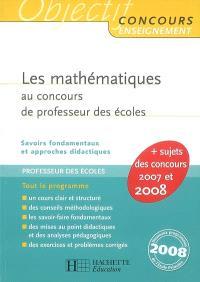 Les mathématiques au concours de professeur des écoles : savoirs fondamentaux et approches didactiques : nouveaux programmes de l'école primaire 2008
