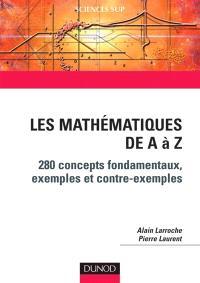 Les mathématiques de A à Z : 280 concepts fondamentaux, exemples, contre-exemples