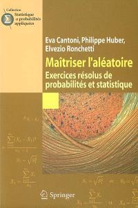 Maîtriser l'aléatoire : exercices résolus de probabilités et statistiques
