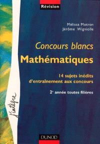 Mathématiques : concours blancs : 14 sujets inédits d'entraînement aux concours, 2e année toutes filières