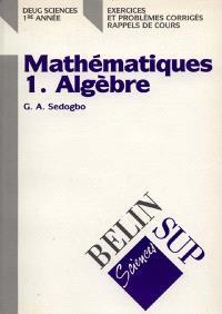 Mathématiques : DEUG Sciences 1re année : exercices et problèmes corrigés, rappels de cours. Volume 1, Algèbre
