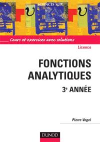 Mathématiques pour la licence. Volume 2, Fonctions analytiques, 3e année : cours et exercices avec solutions
