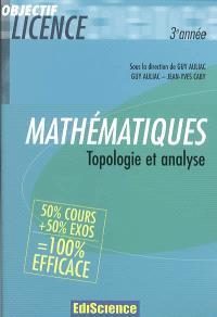 Mathématiques pour la licence : topologie et analyse 3e année : cours et exercices corrigés