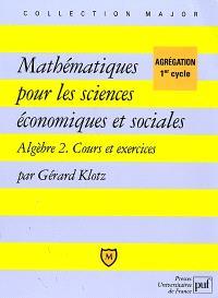 Mathématiques pour les sciences économiques et sociales : algèbre 2, cours et exercices