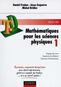 Mathématiques pour les sciences physiques : rappels de cours, questions de réflexion, exercices d'entraînement. Volume 1