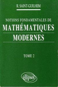 Notions fondamentales de mathématiques modernes. Volume 2