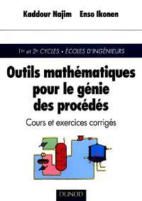 Outils mathématiques pour le génie des procédés : cours et exercices corrigés : 1er et 2e cycles, Ecoles d'ingénieurs