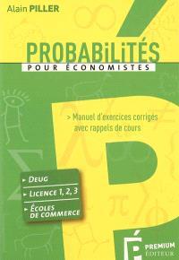 Probabilités pour économistes : manuel d'exercices corrigés avec rappels de cours : deug, licence 1-2-3, écoles de commerce