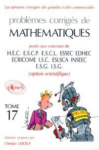 Problèmes corrigées de mathématiques posés au concours de HEC, ESCP, ESCL, ESSEC, EDHEC ECRICOME, ISC, ESLSCA, INSEEC, ESG, ISG : option scientifique
