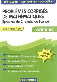 Problèmes corrigés de mathématiques. Volume 2, Epreuves de 2e année de licence : annales, MIAS, MASS, SM