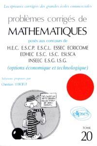 Problèmes corrigés de mathématiques posés au concours de HEC, ESCP, ESCL, ESSEC, EDHEC ECRICOME, ISC, ESLSCA, INSEEC, ESG, ISG : options économique et technologique