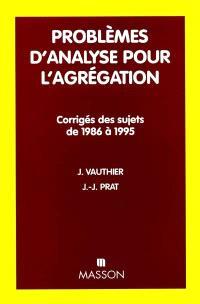 Problèmes d'analyse pour l'agrégation : corrigés des sujets de 1986-1995