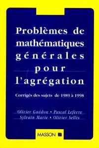 Problèmes de mathématiques générales pour l'agrégation : corrigés des sujets de 1989 à 1998