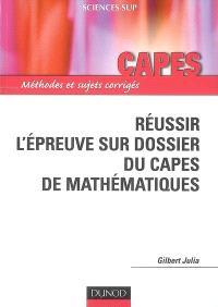 Réussir l'épreuve sur dossier du Capes de mathématiques : méthodes et sujets corrigés