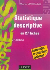 Statistique descriptive : en 27 fiches : comprendre et s'entraîner facilement
