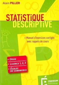 Statistique descriptive : manuel d'exercices corrigés avec rappels de cours : DEUG, licence 1, 2, 3, écoles de commerce