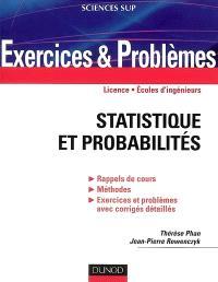 Statistique et probabilités : exercices et problèmes : licence, écoles d'ingénieurs : rappels de cours, méthodes, exercices et problèmes avec corrigés détaillés