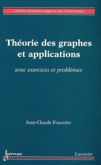 Théorie des graphes et applications : avec exercices et problèmes