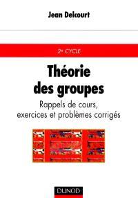 Théorie des groupes : rappels de cours, exercices et problèmes corrigés : 2e cycle