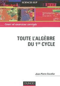 Toute l'algèbre du 1er cycle : cours et exercices corrigés