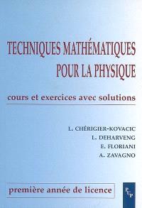 Techniques mathématiques pour la physique : cours et exercices avec solutions, première année de licence