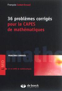 36 problèmes corrigés pour le Capes de mathématiques : problèmes corrigés L2 et Capes de mathématiques