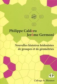 Nouvelles histoires hédonistes de groupes et de géométries. Volume 1