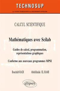 Calcul scientifique : mathématiques avec Scilab : guide de calcul, programmation, représentations graphiques, conforme au nouveau programme MPSI