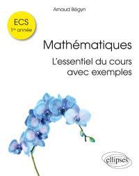 Mathématiques : l'essentiel du cours avec exemples : ECS 1re année