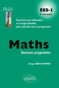 Maths ECS-1 2e semestre : exercices avec indications et corrigés détaillés pour assimiler tout le programme : nouveau programme