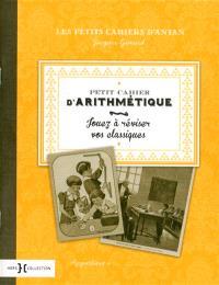 Petit cahier d'arithmétique : jouez à réviser vos classiques