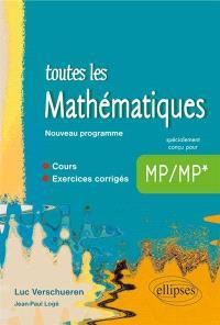 Toutes les mathématiques MP-MP* : cours, exercices corrigés : nouveau programme
