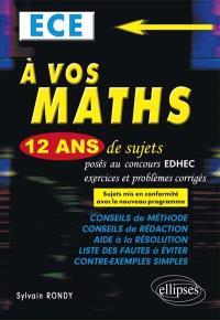 A vos maths : 12 ans de sujets corrigés posés au concours EDHEC de 2004 à 2015 : ECE, les sujets de 2004  à 2014 ont été mis en conformité avec le nouveau programme