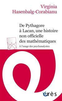De Pythagore à Lacan, une histoire non officielle des mathématiques : à l'usage des psychanalystes