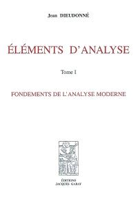 Eléments d'analyse. Volume 1, Fondements de l'analyse moderne : chapitres I à XI