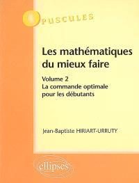 Les mathématiques du mieux faire. Volume 2, La commande optimale pour les débutants