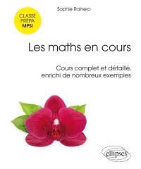 Les maths en cours, classe prépa MPSI : cours complet et détaillé, enrichi de nombreux exemples