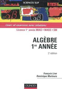 Mathématiques pour le DEUG. Volume 1, Algèbre 1re année : cours et exercices avec solutions : licence 1re année MIAS, MASS, SM