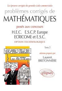 Problèmes corrigés de mathématiques posés aux concours HEC, ESCP Europe, ECRICOME et ESC : option technologique. Volume 2
